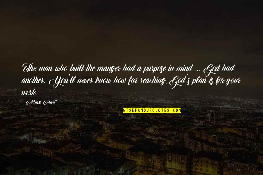 The Manger Quotes By Mark Hart: The man who built the manger had a