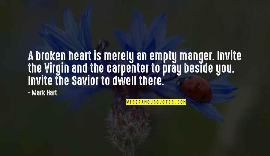 The Manger Quotes By Mark Hart: A broken heart is merely an empty manger.