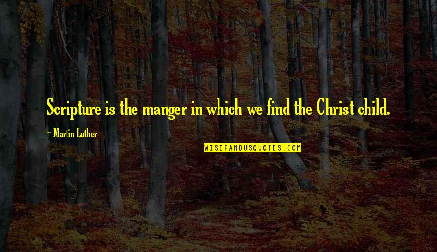 The Manger Quotes By Martin Luther: Scripture is the manger in which we find