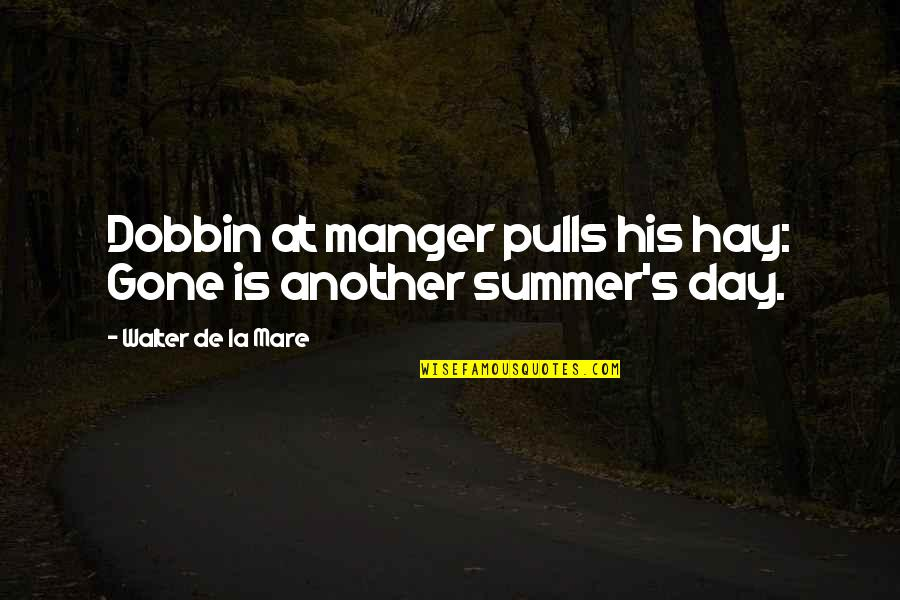 The Manger Quotes By Walter De La Mare: Dobbin at manger pulls his hay: Gone is
