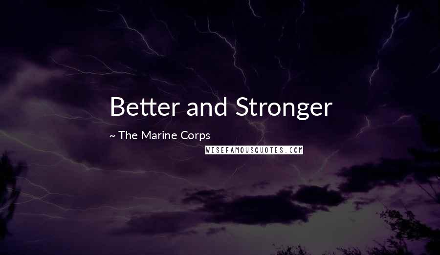 The Marine Corps quotes: Better and Stronger