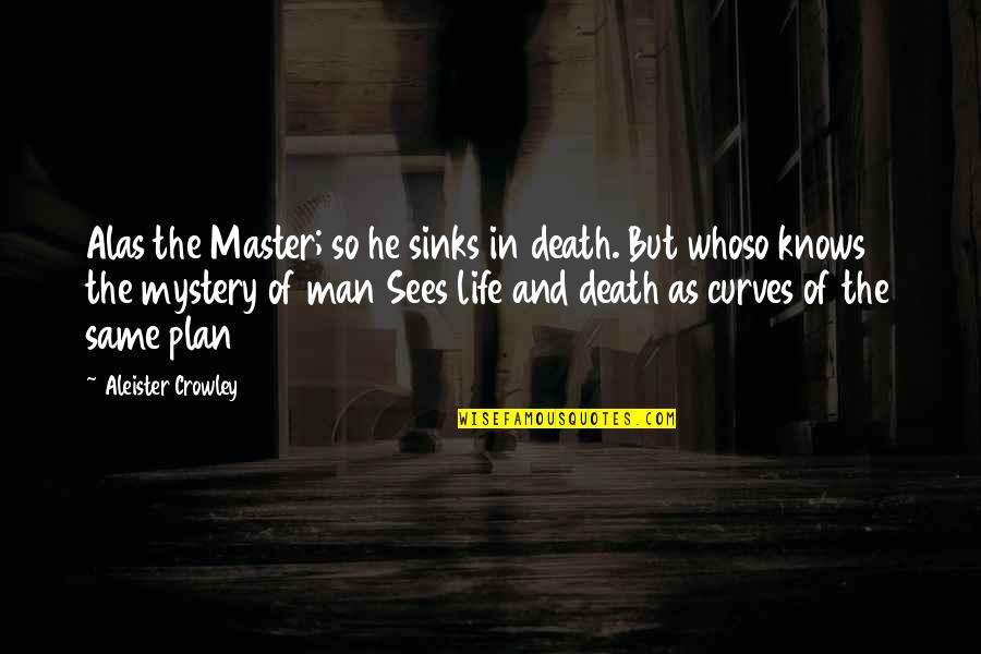 The Master Plan Quotes By Aleister Crowley: Alas the Master; so he sinks in death.