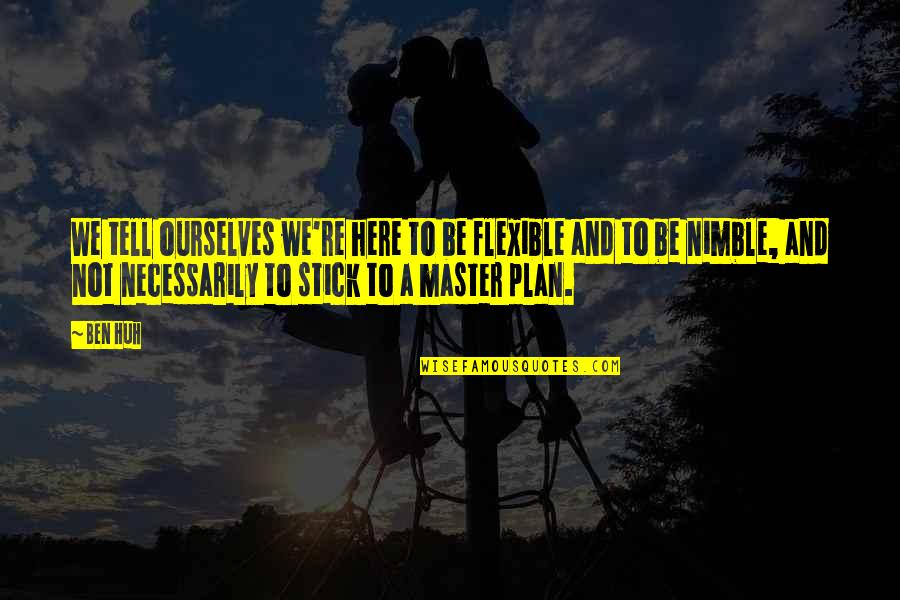 The Master Plan Quotes By Ben Huh: We tell ourselves we're here to be flexible