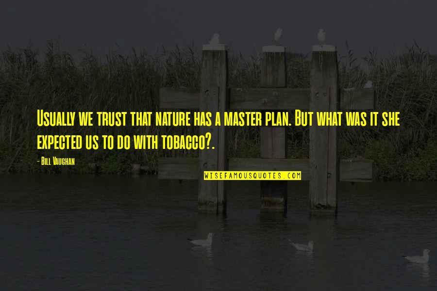 The Master Plan Quotes By Bill Vaughan: Usually we trust that nature has a master