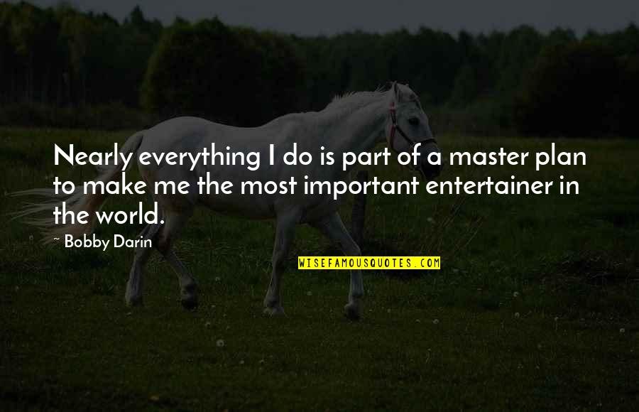 The Master Plan Quotes By Bobby Darin: Nearly everything I do is part of a