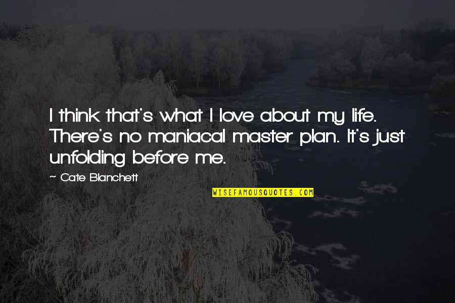 The Master Plan Quotes By Cate Blanchett: I think that's what I love about my