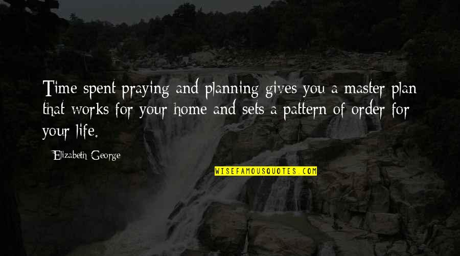 The Master Plan Quotes By Elizabeth George: Time spent praying and planning gives you a