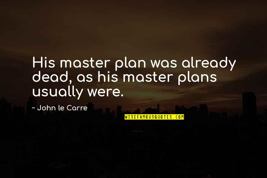 The Master Plan Quotes By John Le Carre: His master plan was already dead, as his