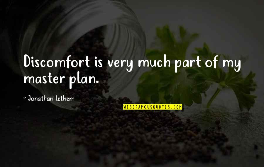 The Master Plan Quotes By Jonathan Lethem: Discomfort is very much part of my master