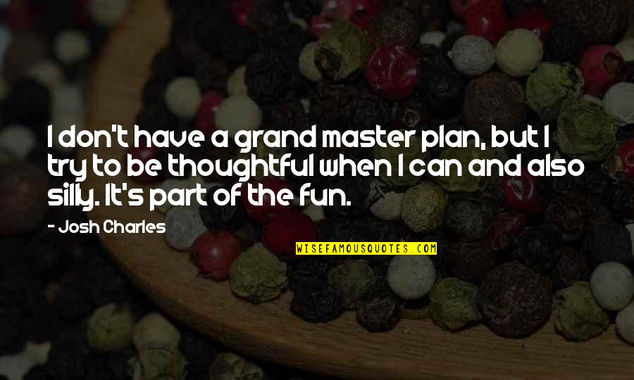 The Master Plan Quotes By Josh Charles: I don't have a grand master plan, but
