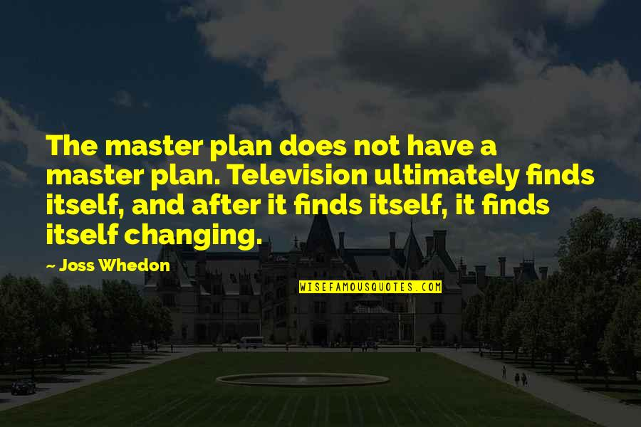 The Master Plan Quotes By Joss Whedon: The master plan does not have a master