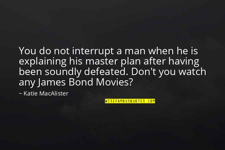 The Master Plan Quotes By Katie MacAlister: You do not interrupt a man when he