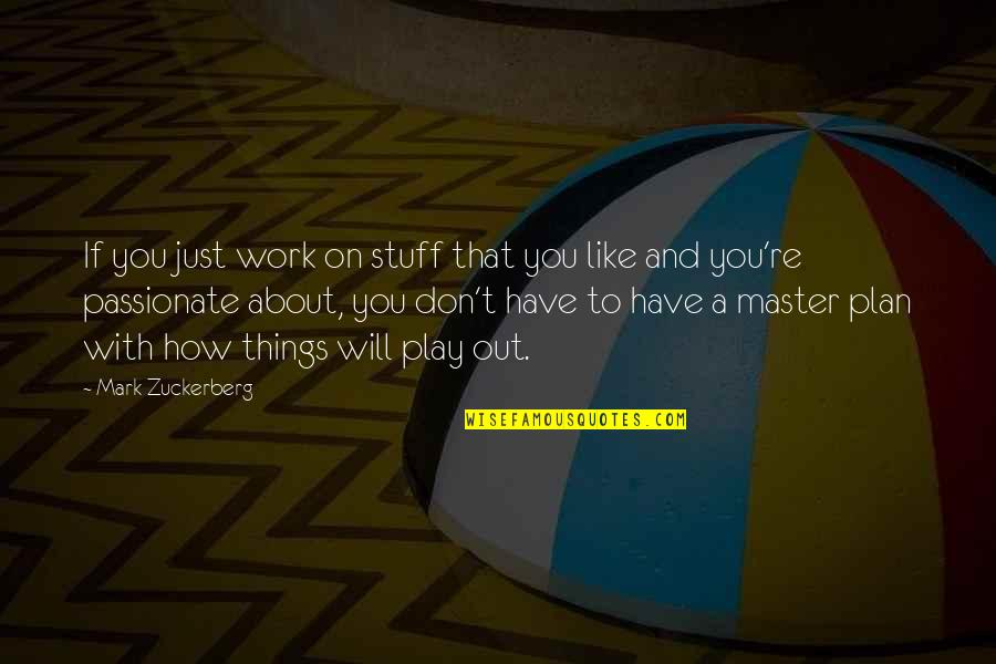 The Master Plan Quotes By Mark Zuckerberg: If you just work on stuff that you