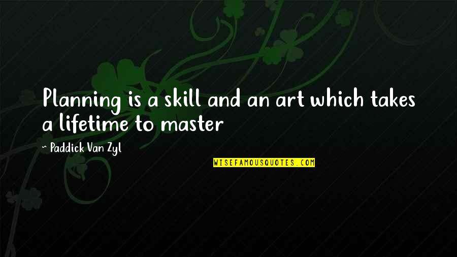 The Master Plan Quotes By Paddick Van Zyl: Planning is a skill and an art which