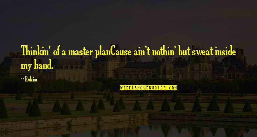 The Master Plan Quotes By Rakim: Thinkin' of a master planCause ain't nothin' but