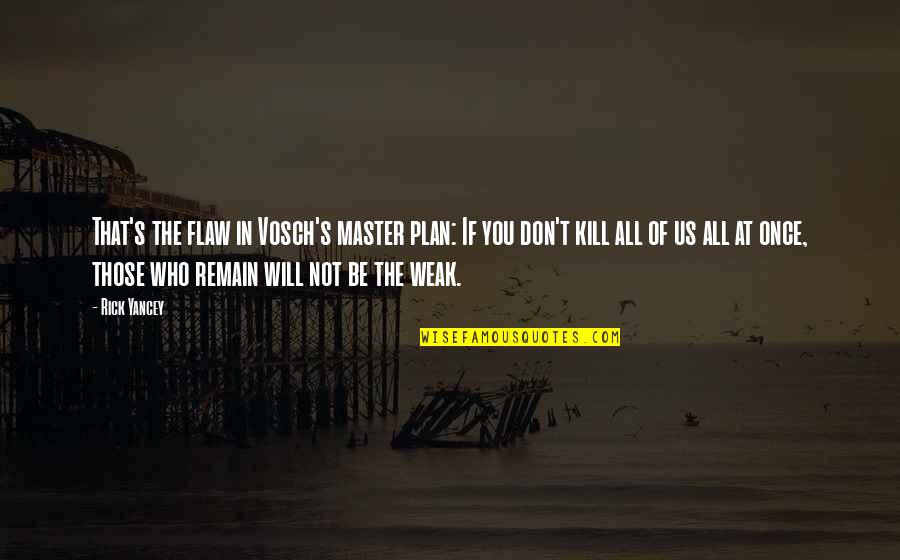 The Master Plan Quotes By Rick Yancey: That's the flaw in Vosch's master plan: If