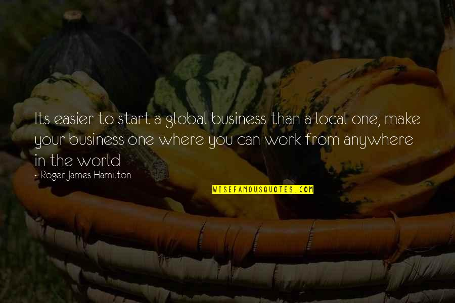 The Master Plan Quotes By Roger James Hamilton: Its easier to start a global business than