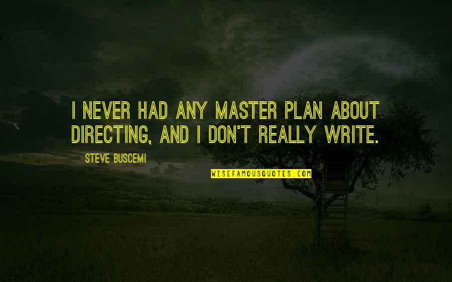 The Master Plan Quotes By Steve Buscemi: I never had any master plan about directing,