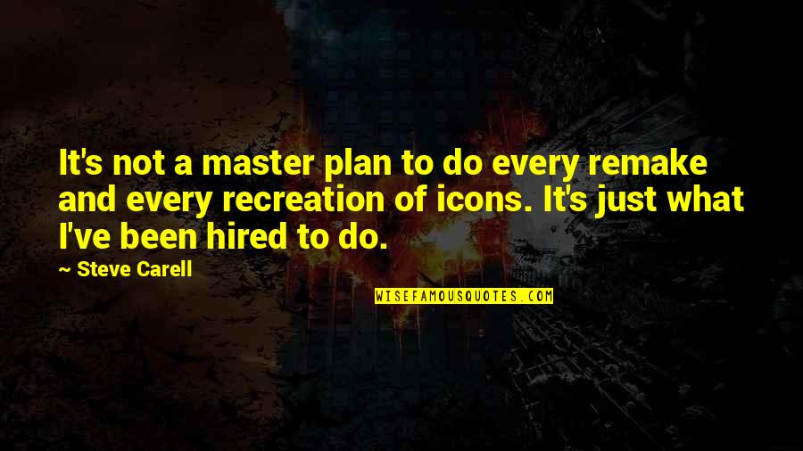 The Master Plan Quotes By Steve Carell: It's not a master plan to do every