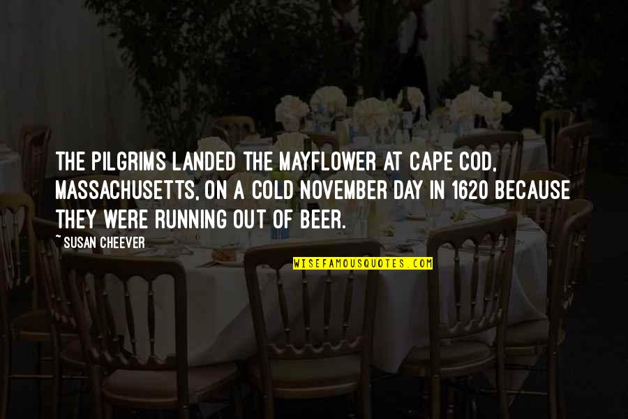The Mayflower Pilgrims Quotes By Susan Cheever: The Pilgrims landed the Mayflower at Cape Cod,