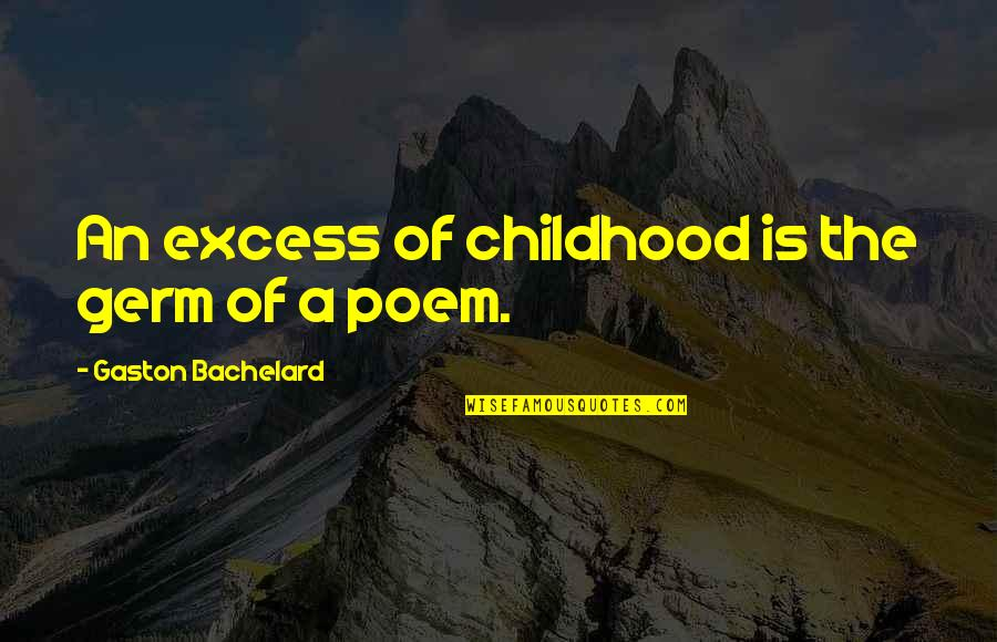 The Mayor Of Casterbridge Sparknotes Quotes By Gaston Bachelard: An excess of childhood is the germ of