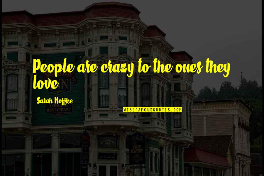 The Mayor Of Casterbridge Sparknotes Quotes By Sarah Noffke: People are crazy to the ones they love.