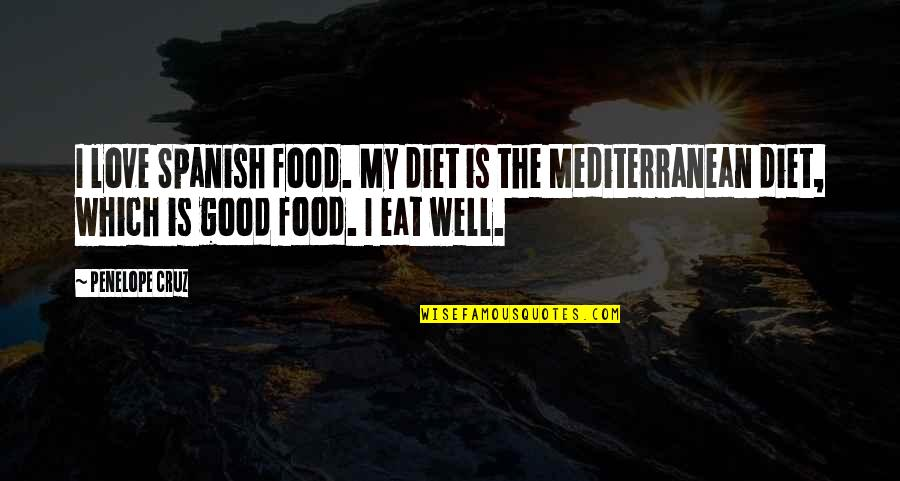 The Mediterranean Diet Quotes By Penelope Cruz: I love Spanish food. My diet is the
