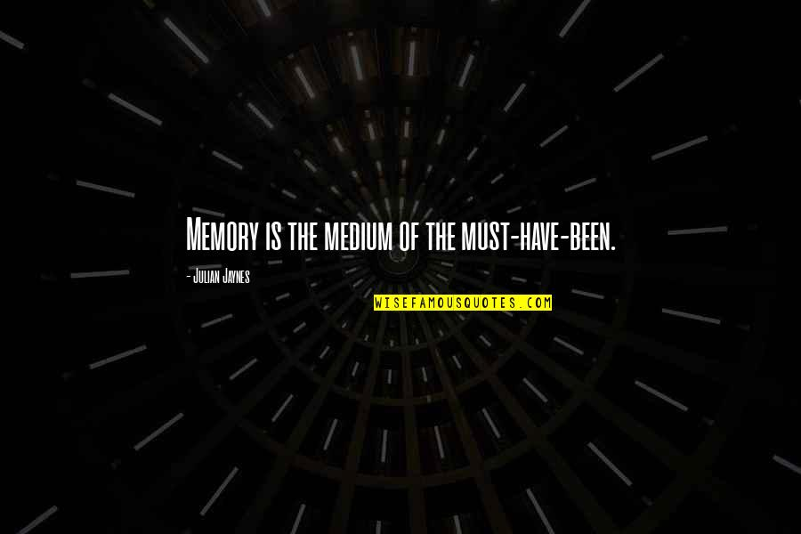 The Melbourne Cricket Ground Quotes By Julian Jaynes: Memory is the medium of the must-have-been.