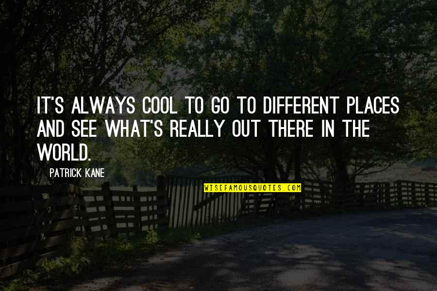 The Melbourne Cricket Ground Quotes By Patrick Kane: It's always cool to go to different places