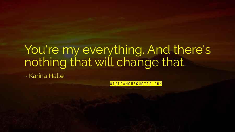 The Mentalist Van Pelt Quotes By Karina Halle: You're my everything. And there's nothing that will