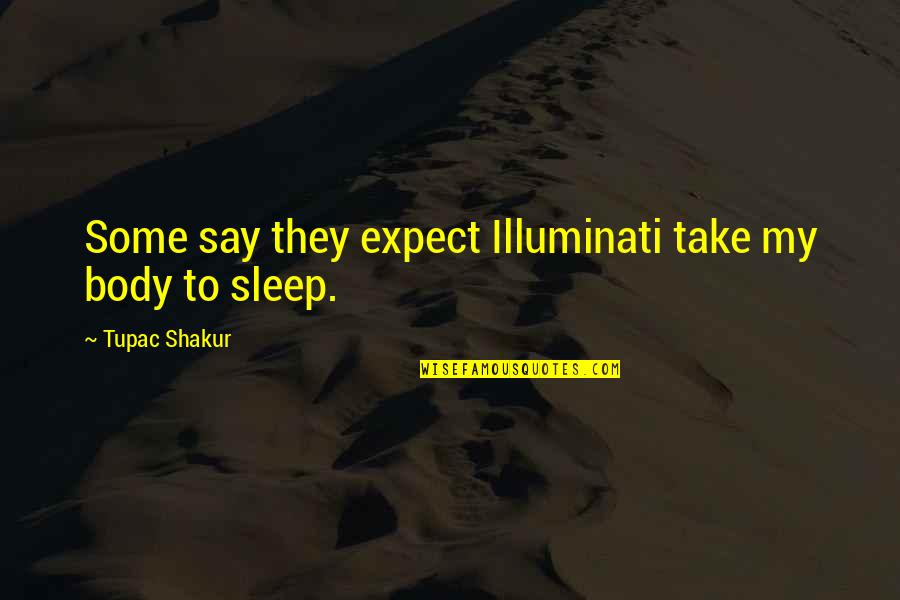 The Mentalist Van Pelt Quotes By Tupac Shakur: Some say they expect Illuminati take my body