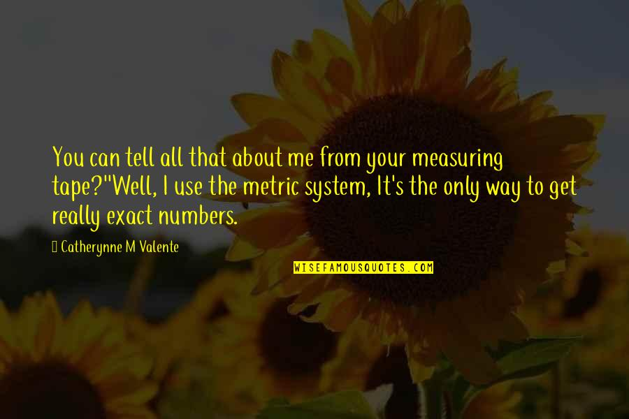 The Metric System Quotes By Catherynne M Valente: You can tell all that about me from