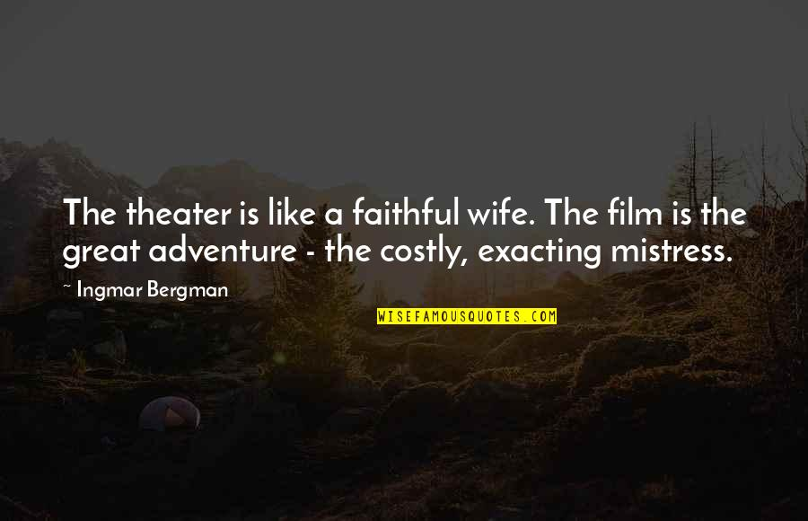 The Metric System Quotes By Ingmar Bergman: The theater is like a faithful wife. The