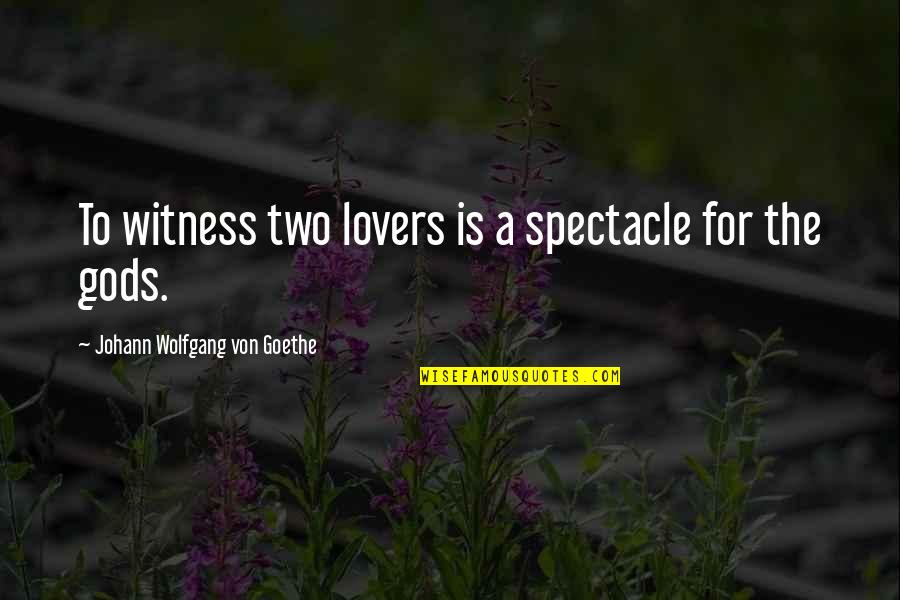The Metric System Quotes By Johann Wolfgang Von Goethe: To witness two lovers is a spectacle for