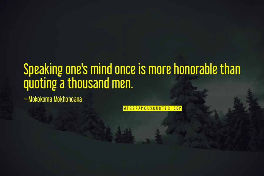 The Metric System Quotes By Mokokoma Mokhonoana: Speaking one's mind once is more honorable than