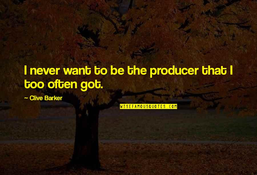 The Middle East Band Quotes By Clive Barker: I never want to be the producer that