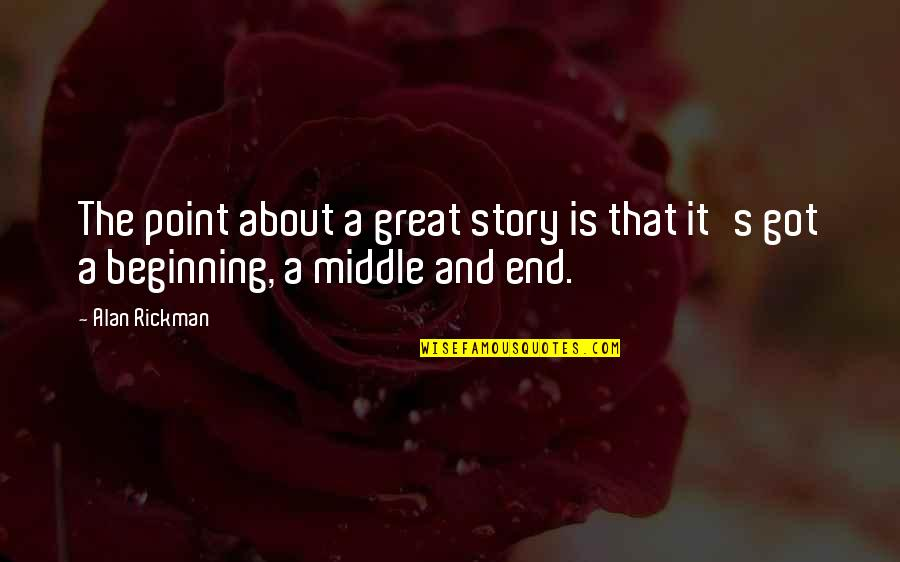 The Middle Of A Story Quotes By Alan Rickman: The point about a great story is that