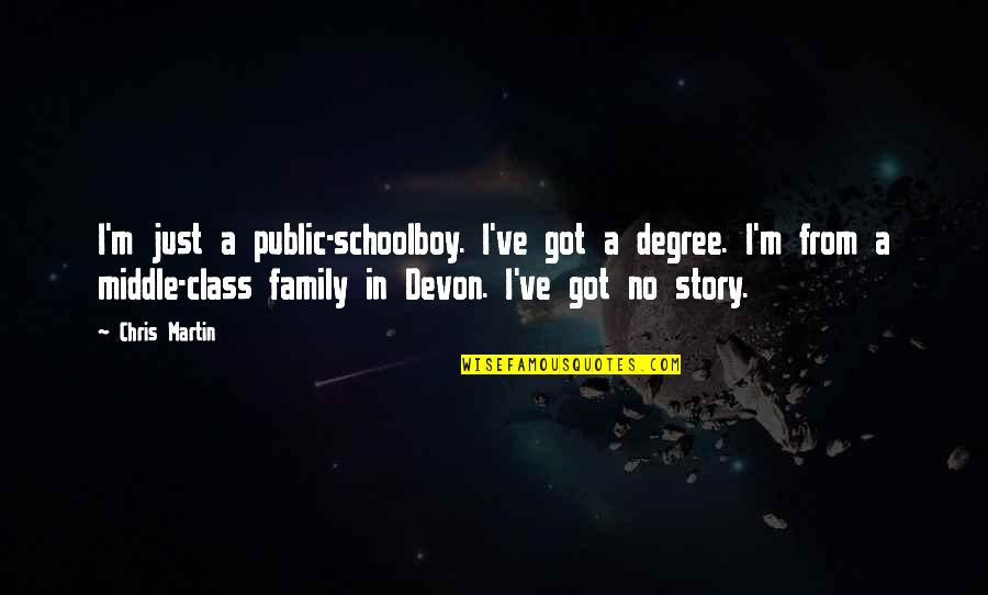 The Middle Of A Story Quotes By Chris Martin: I'm just a public-schoolboy. I've got a degree.