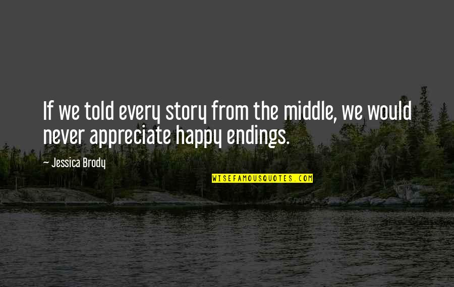 The Middle Of A Story Quotes By Jessica Brody: If we told every story from the middle,