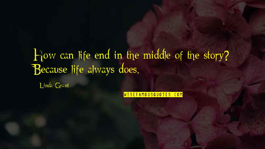 The Middle Of A Story Quotes By Linda Grant: How can life end in the middle of
