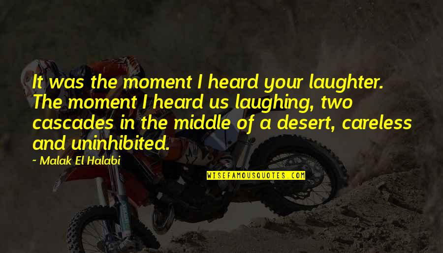 The Middle Of A Story Quotes By Malak El Halabi: It was the moment I heard your laughter.