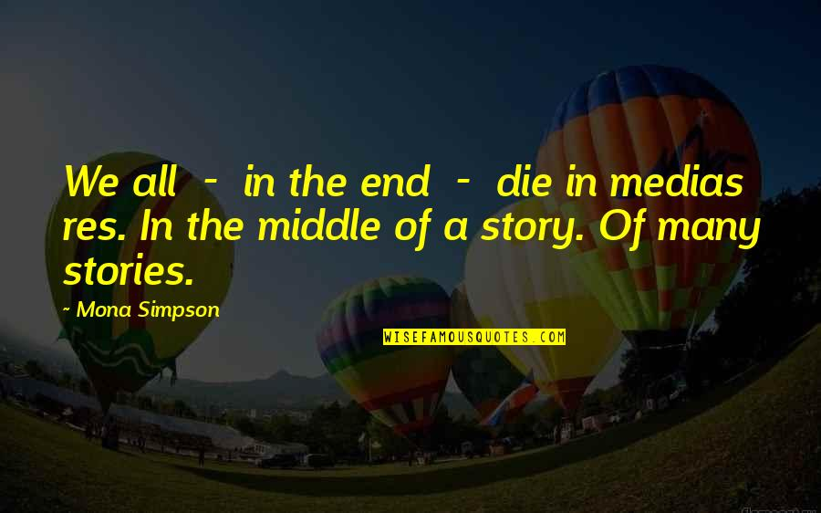 The Middle Of A Story Quotes By Mona Simpson: We all - in the end - die