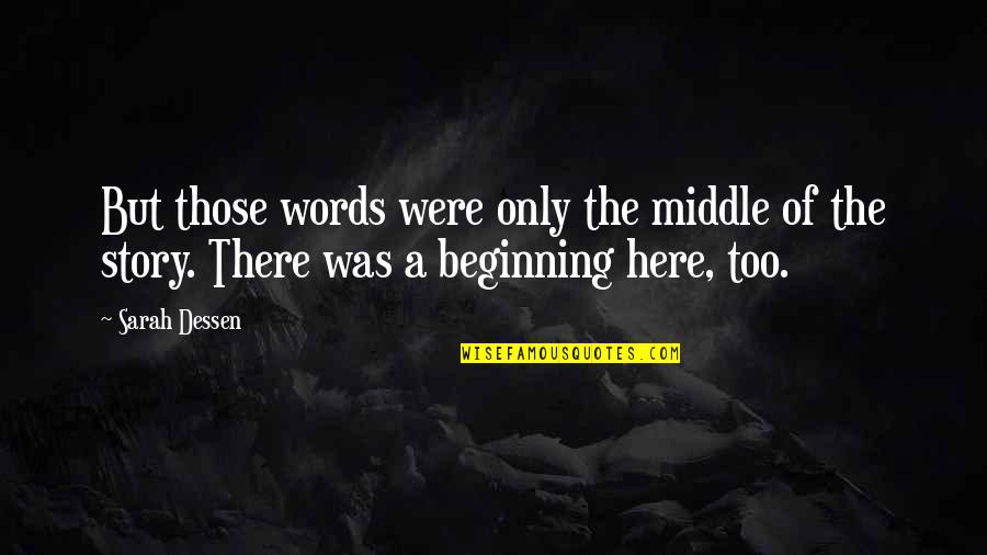 The Middle Of A Story Quotes By Sarah Dessen: But those words were only the middle of