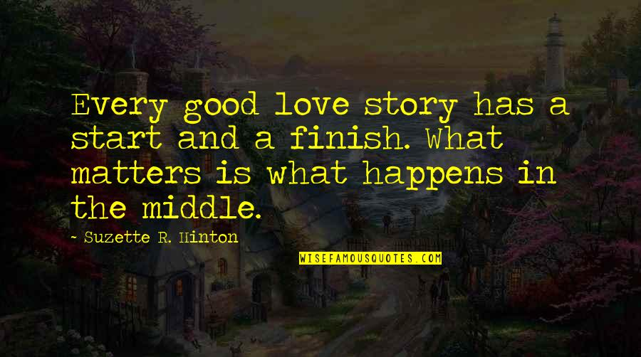 The Middle Of A Story Quotes By Suzette R. Hinton: Every good love story has a start and