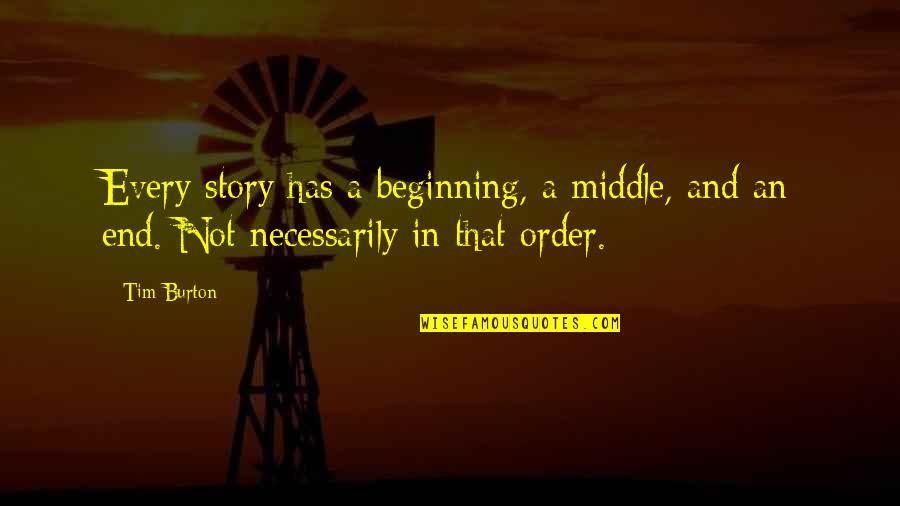 The Middle Of A Story Quotes By Tim Burton: Every story has a beginning, a middle, and