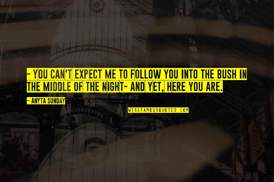 The Middle Of The Night Quotes By Anyta Sunday: - You can't expect me to follow you