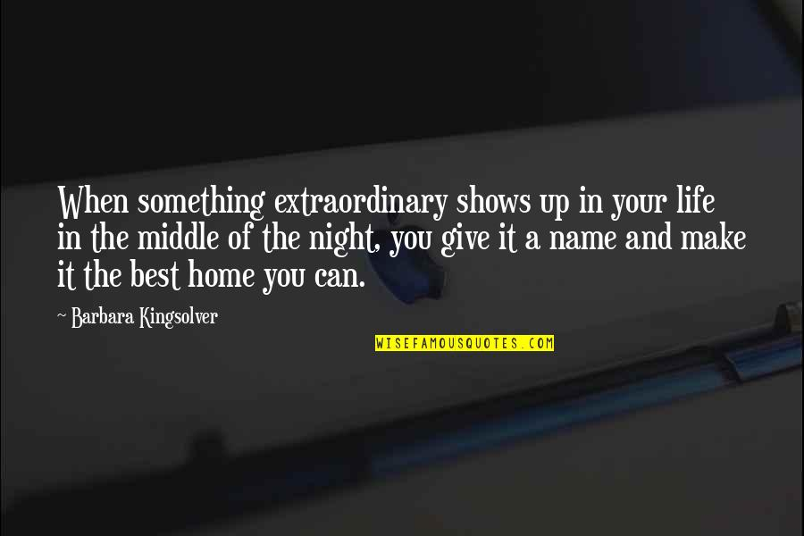The Middle Of The Night Quotes By Barbara Kingsolver: When something extraordinary shows up in your life