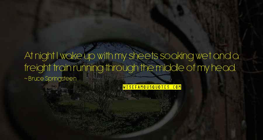 The Middle Of The Night Quotes By Bruce Springsteen: At night I wake up with my sheets
