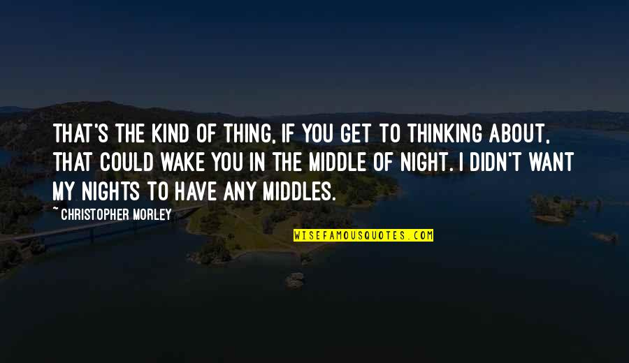 The Middle Of The Night Quotes By Christopher Morley: That's the kind of thing, if you get