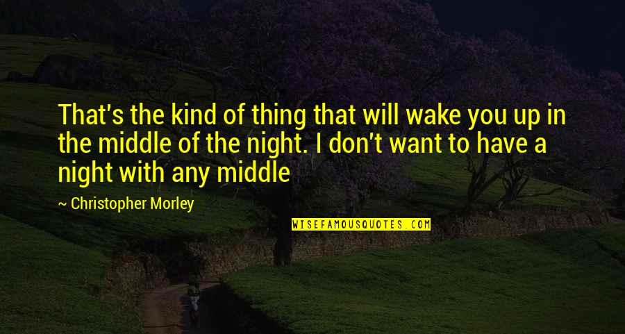 The Middle Of The Night Quotes By Christopher Morley: That's the kind of thing that will wake